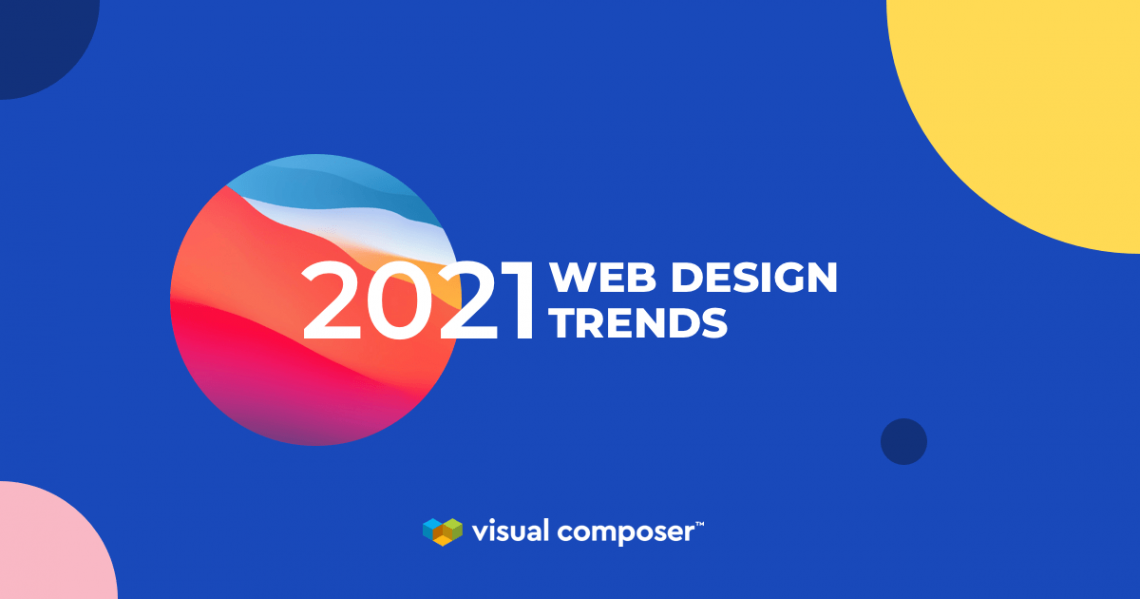 Web Design Trends of 2021 by Visual Composer